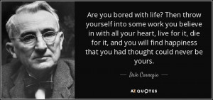 ... happiness that you had thought could never be yours. - Dale Carnegie