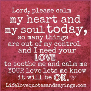 , please calm my heart and soul today ~ so many things are out of my ...