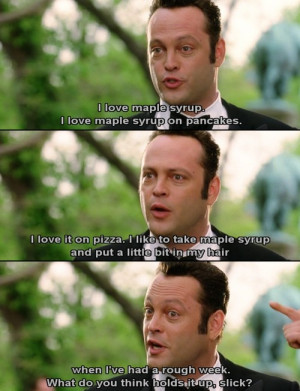 ... Put Maple Syrup On Everything Including His Hair In Wedding Crashers
