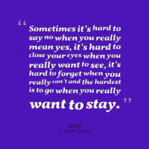 Quotes Picture: sometimes it's hard to say no when you really mean ...
