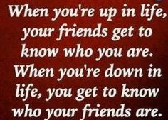 ... and who is not, so be careful of who call a friend in your life. More