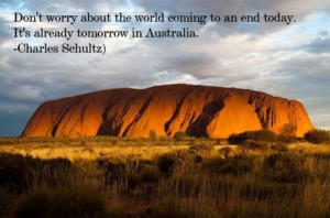 ... End today.It's Already tomorrow in Australia ~ Inspirational Quote