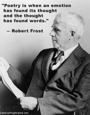 Poetry is when an emotion has found its thought and the thought has ...