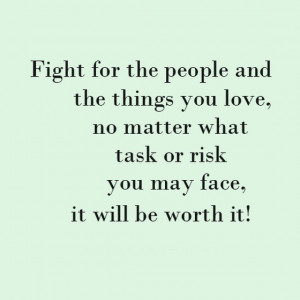 Fight for the people and the things you love no matter