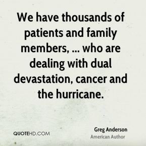 Greg Anderson - We have thousands of patients and family members ...