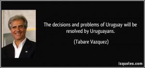More Tabare Vazquez Quotes