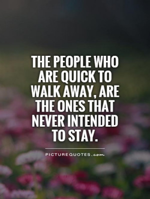 ... walk away, are the ones that never intended to stay Picture Quote #1