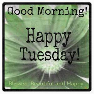 Good Morning Happy Tuesday