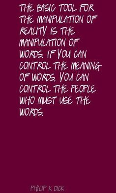 manipulate quotes | The-basic-tool-for-the-manipulation-of-reality-is ...