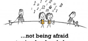 Friendship is, not being afraid to sing loud and clear in public.