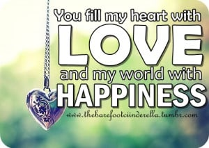 You Fill My Heart With Love and My World with Happiness ~ Happiness ...