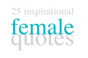 25 Inspirational Quotes for Female Entrepreneurs
