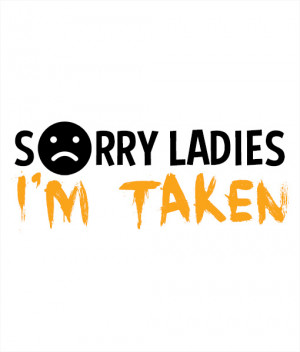 im taken quotes displaying 16 gallery images for sorry im taken quotes ...