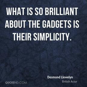 Desmond Llewelyn - What is so brilliant about the gadgets is their ...