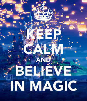 KEEP CALM AND BELIEVE IN MAGIC