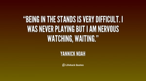 Being in the stands is very difficult. I was never playing but I am ...