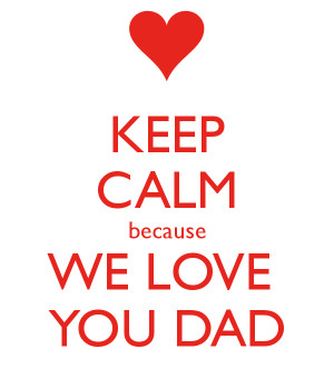 love you dad daddy i love you dad