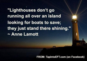 "... for boats to save; they just stand there shining."" ― Anne Lamott"