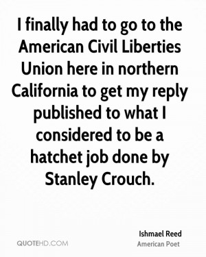 ... to what I considered to be a hatchet job done by Stanley Crouch
