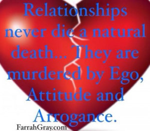 ... die a natural death, they are murdered by Ego, Attitude and Arrogance