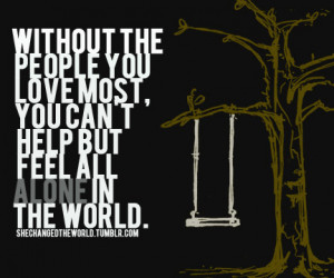 :quote-book:Without the people you love most, you can't help ...