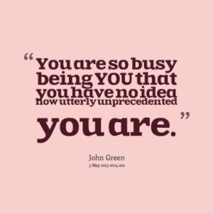 You are so busy being YOU that you have no idea how utterly ...