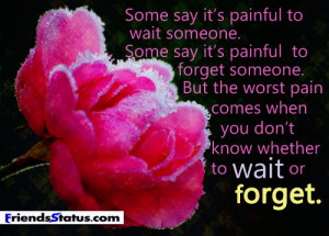 The worst pain wait or forget