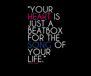 "... Heart Is Just A Beatbox For The Song Of Your Life "" ~ Music Quote"