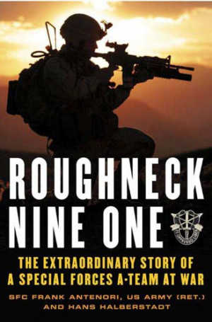Roughneck Nine-One: The Extraordinary Story of a Special Forces A-team ...