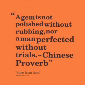 Quotes Picture: a gem is not polished without rubbing, nor a man ...