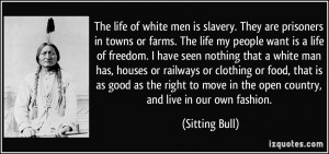 men is slavery. They are prisoners in towns or farms. The life my ...