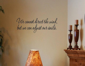 Vinyl wall words quotes and sayings #0968 We cannot direct the wind ...