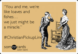 For more ecards with funny, corny, and cheesy Christian Pick Up Lines ...
