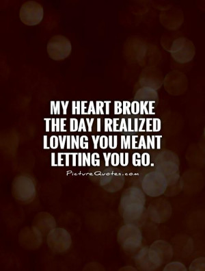 And Letting Go Quotes About Broken Hearts. QuotesGram