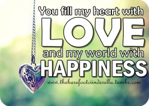... Fill My Heart With Love and My World with Happiness ~ Happiness Quote