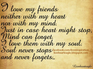 love my friends neither with my heart nor with my mind just in case ...