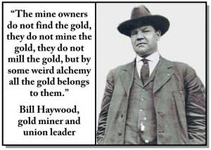 Big Bill Haywood, labor man. Organizer for the IWW or Wobblies. Was in ...