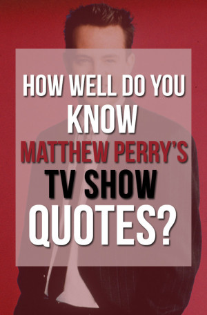 Can You Match These Matthew Perry Quotes To The Correct TV Show