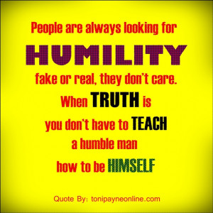 Quote About Humility – You don't have to teach a humble man how to ...