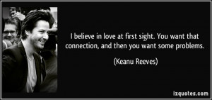 believe in love at first sight. You want that connection, and then ...