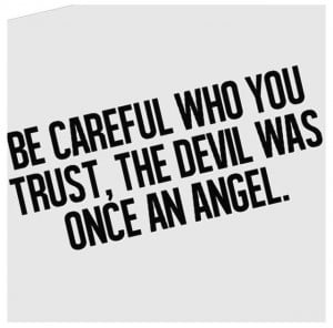 Be careful of who you trust