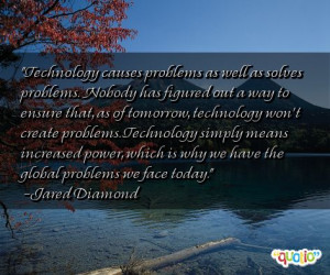 Technology causes problems as well as solves