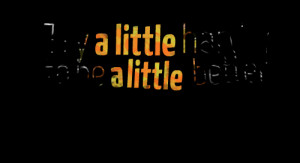 Quotes Picture: try a little harder to be a little better