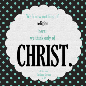 we think only of Christ. C.S. Lewis More
