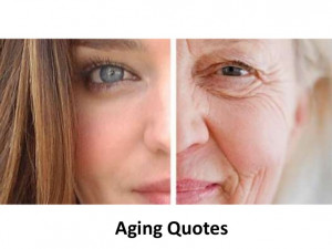 Aging - Inspirational and motivational quotes