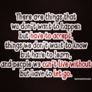 Learn to let go, don't get too attach to people, places or things.