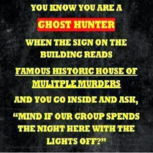 You Know You're a Ghost Hunter When ...