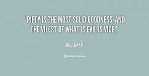 Piety is the most solid goodness, and the vilest of what is evil is ...