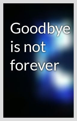 Goodbye Is Not Forever ~ Missing You Quote