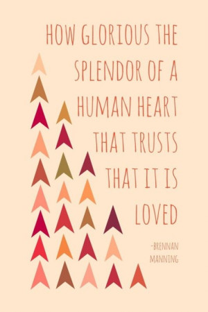 ... of a human heart that trusts that it is loved.
